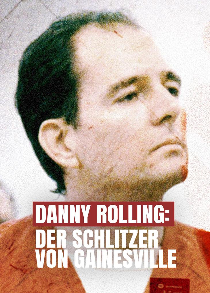 Danny Rolling: Der Schlitzer von Gainesville