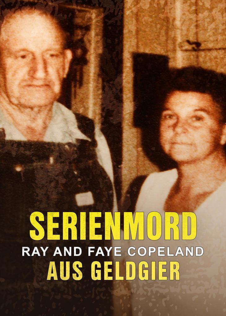 Ray and Faye Copeland: Serienmord aus Geldgier