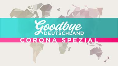 Goodbye Deutschland - Spezial - Auswanderer In Zeiten Von Corona